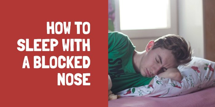 How To Sleep With A Blocked Nose