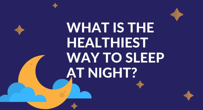 What Is The Healthiest Way To Sleep At Night