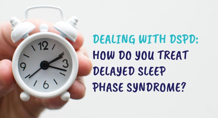 Dealing With DSPD: How Do You Treat Delayed Sleep Phase Syndrome?