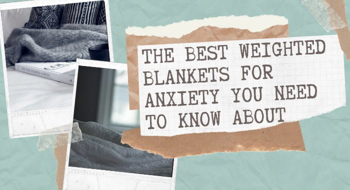 The Best Weighted Blankets For Anxiety You Need To Know About