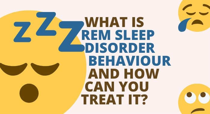 What Is REM Sleep Disorder Behaviour And How Can You Treat It?