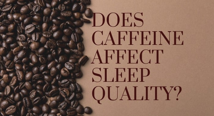Does Caffeine Affect Sleep Quality?
