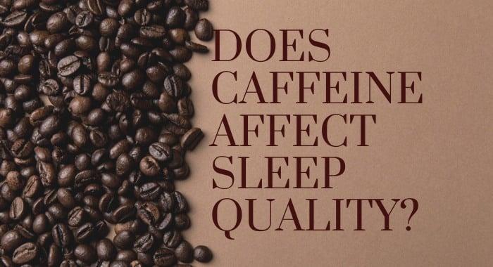 Does Caffeine Affect Sleep Quality