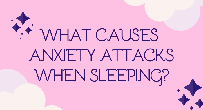 What Causes Anxiety Attacks When Sleeping_