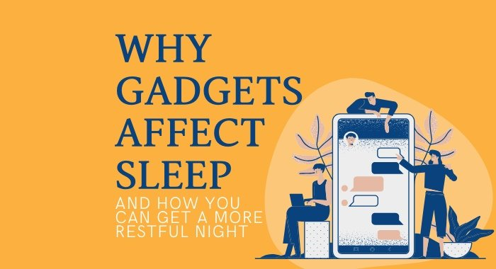 Why Gadgets Affect Sleep