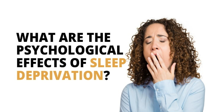What Are The Psychological Effects Of Sleep Deprivation?