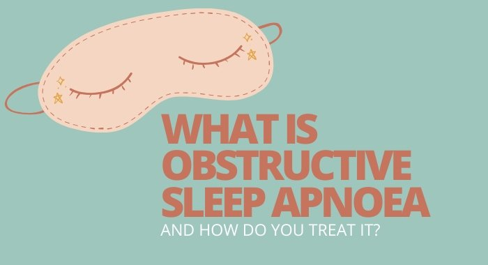 What Is Obstructive Sleep Apnoea And How Do You Treat It?