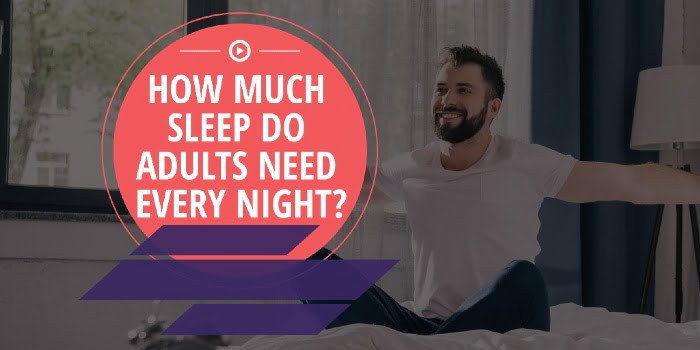How Much Sleep Do Adults Need Every Night?