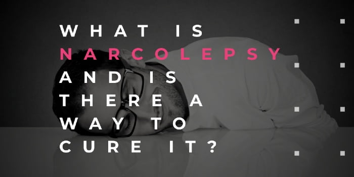 What Is Narcolepsy And Is There A Way To Cure It?