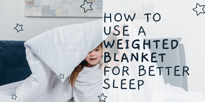 How To Use A Weighted Blanket For Better Sleep