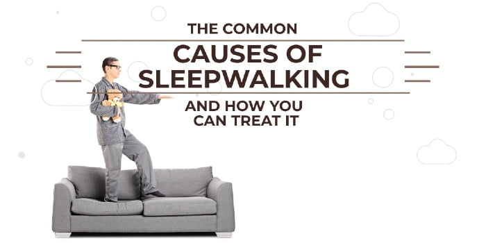 The Common Causes Of Sleepwalking And How You Can Treat It