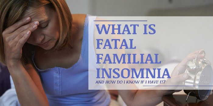 What Is Fatal Familial Insomnia And How Do I Know If I Have It?