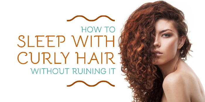 How To Sleep With Curly Hair Without Ruining It