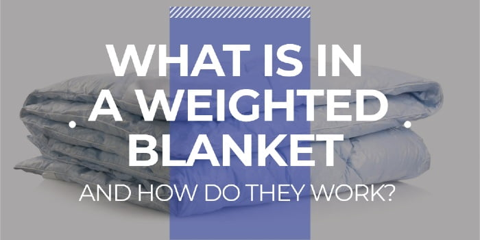 What Is In A Weighted Blanket And How Do They Work