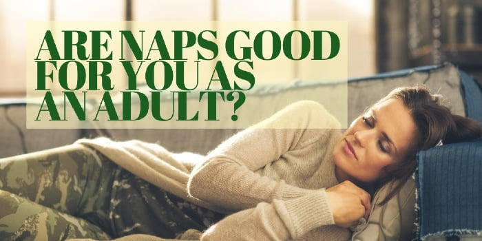 Are Naps Good For You As An Adult?