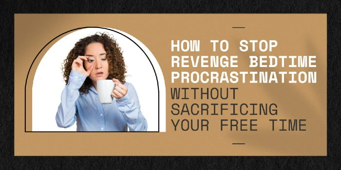 How To Stop Revenge Bedtime Procrastination Without Sacrificing Your Free Time
