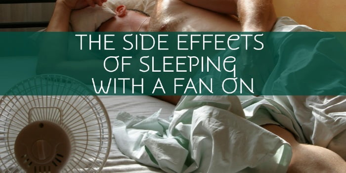 What Are The Side Effects Of Sleeping With A Fan On At Night?