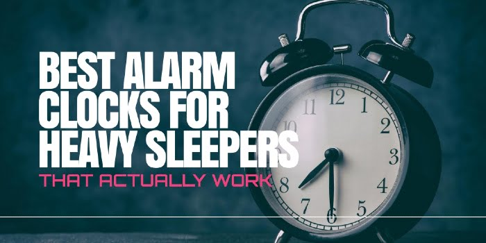 Best Alarm Clocks For Heavy Sleepers That Actually Work